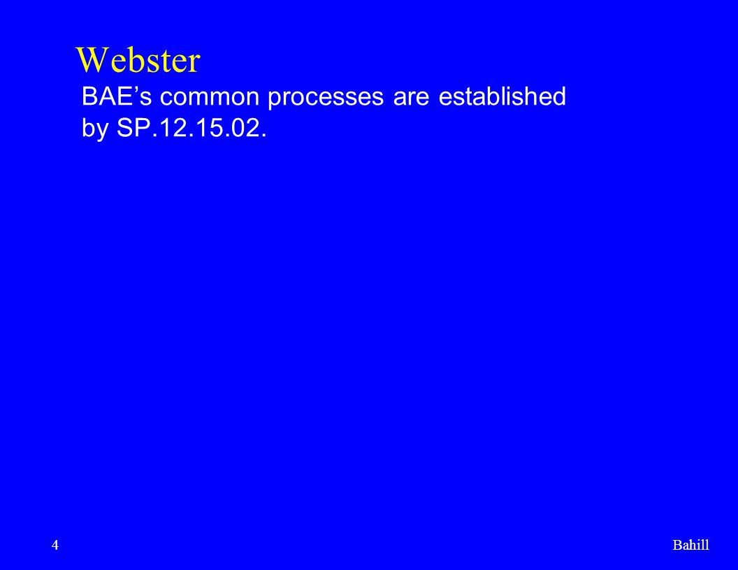Webster BAE's common processes are established by SP.12.15.02. Bahill