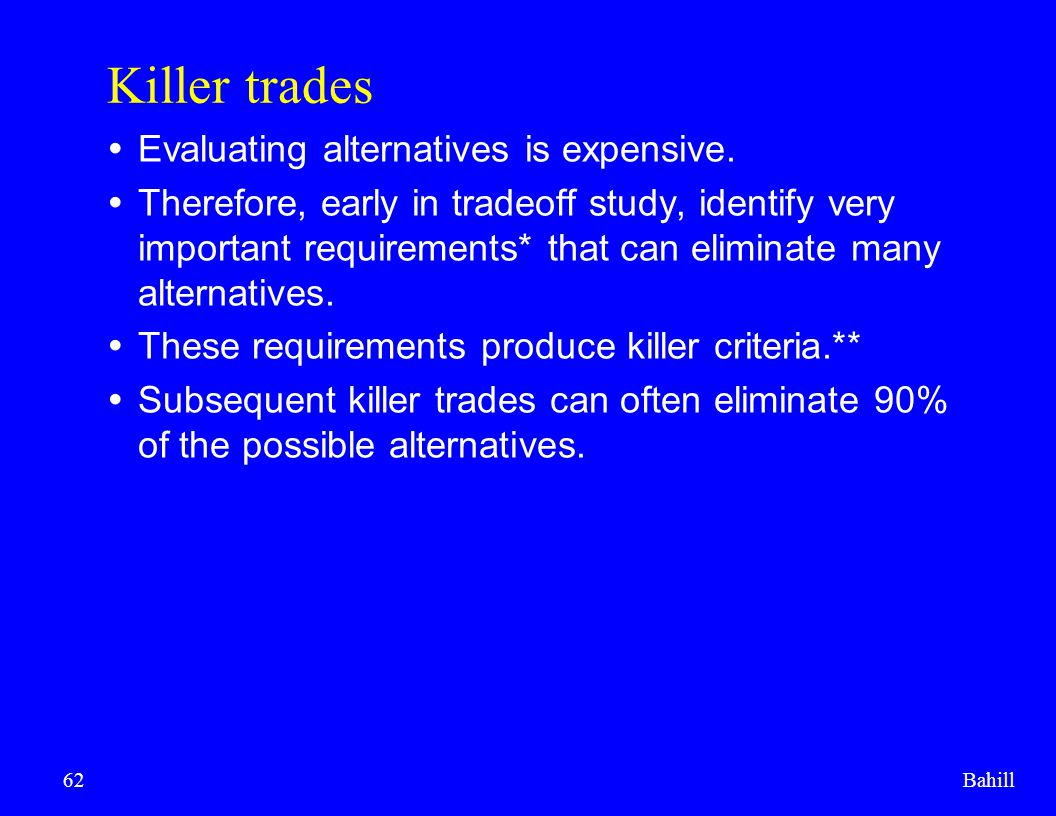 Killer trades Evaluating alternatives is expensive.