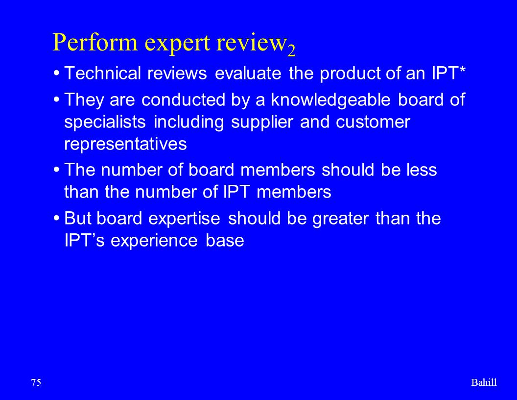 Perform expert review2 Technical reviews evaluate the product of an IPT*