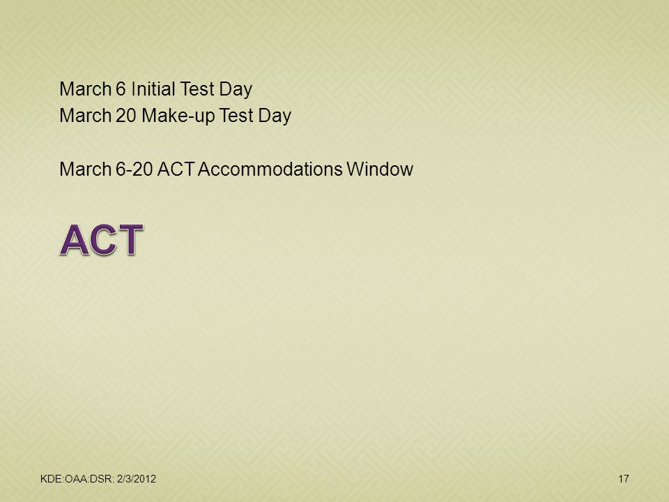 ACT March 6 Initial Test Day March 20 Make-up Test Day