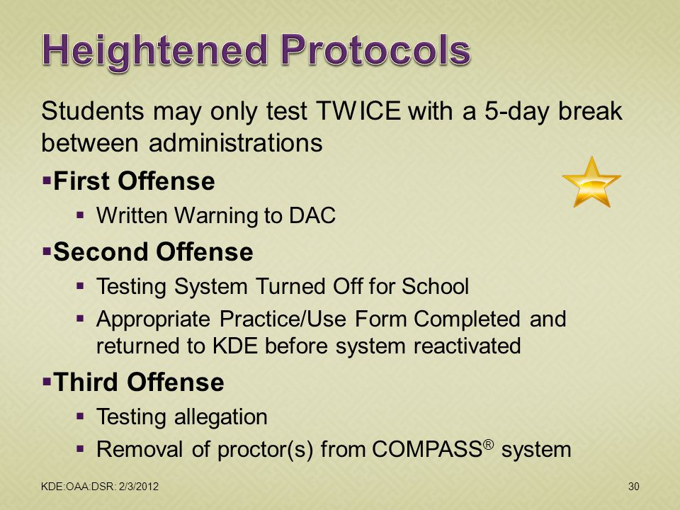 2012 February DAC Meetings Heightened Protocols. Students may only test TWICE with a 5-day break between administrations.