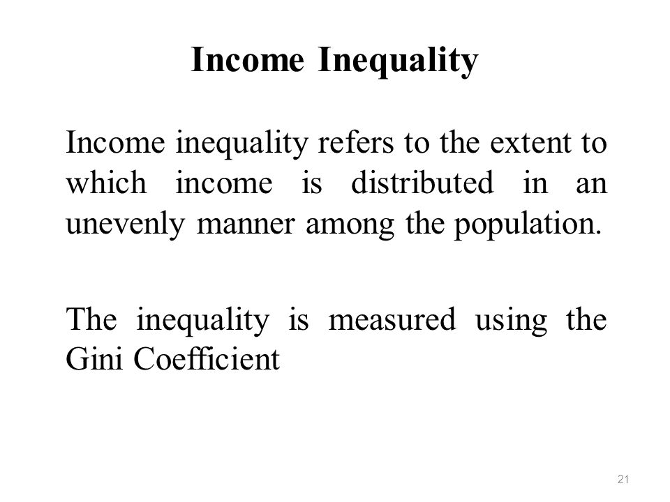 Income Inequality Income inequality refers to the extent to which income is distributed in an unevenly manner among the population.