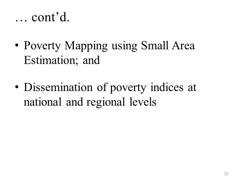 … cont'd. Poverty Mapping using Small Area Estimation; and