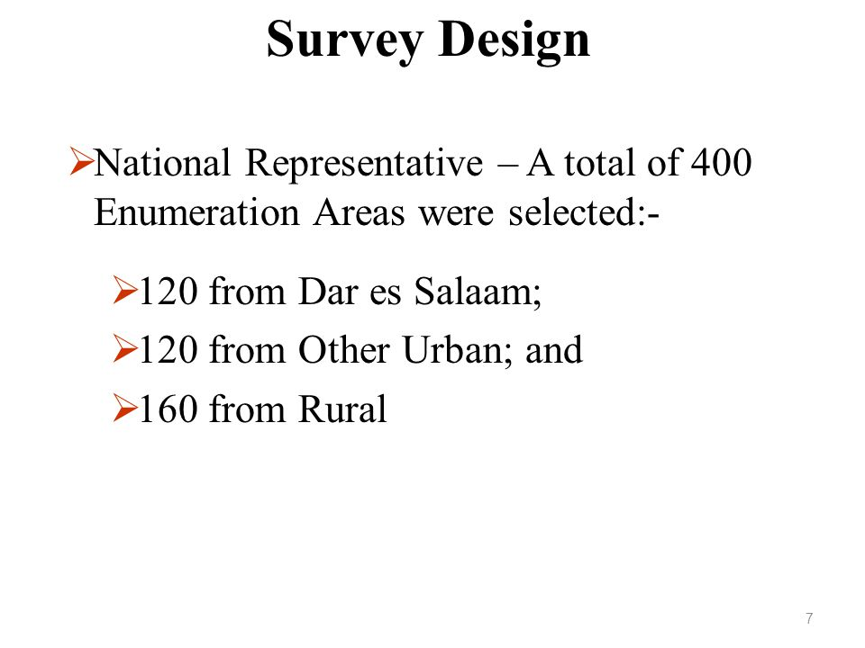 Survey Design National Representative – A total of 400 Enumeration Areas were selected:- 120 from Dar es Salaam;