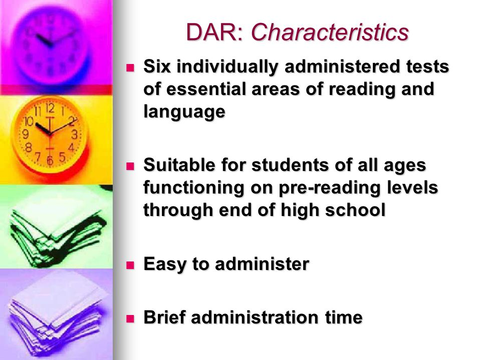 DAR: Characteristics Six individually administered tests of essential areas of reading and language.