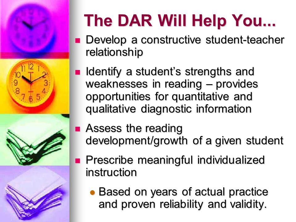 The DAR Will Help You... Develop a constructive student-teacher relationship.