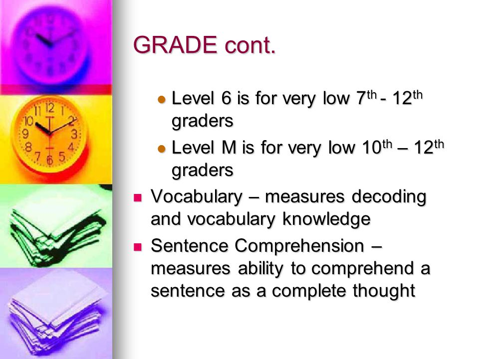 GRADE cont. Level 6 is for very low 7th - 12th graders