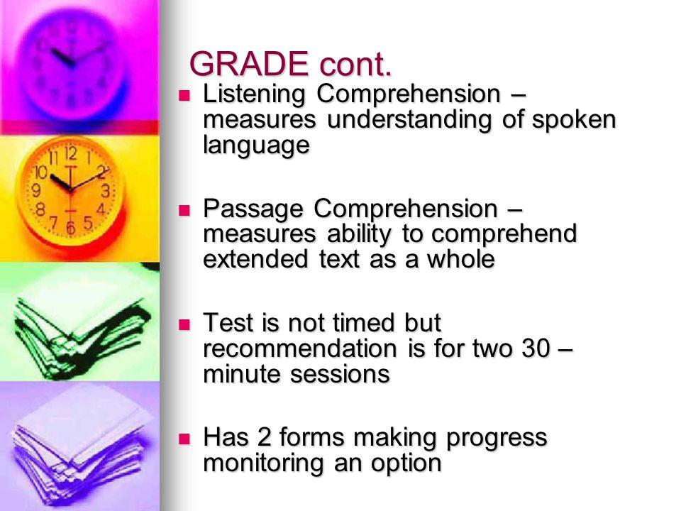 GRADE cont. Listening Comprehension – measures understanding of spoken language.