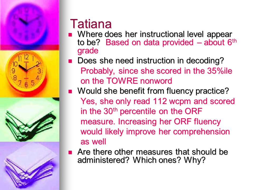 Tatiana Where does her instructional level appear to be Based on data provided – about 6th grade.
