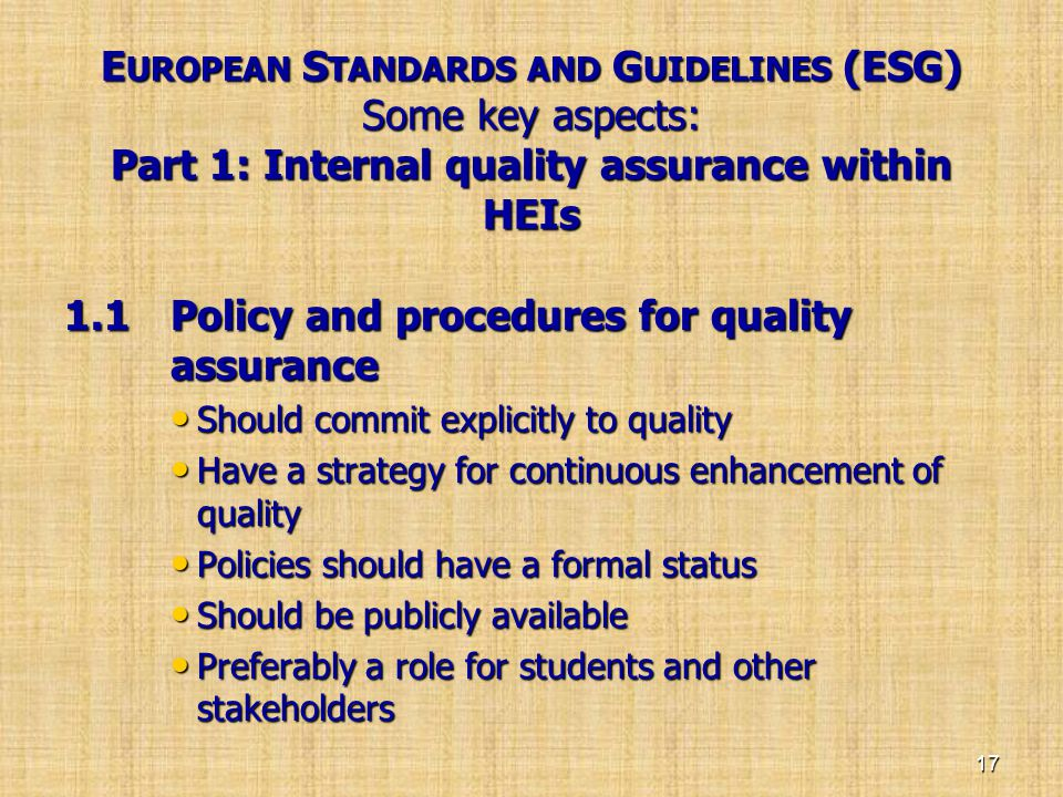 European Standards and Guidelines (ESG) Some key aspects: Part 1: Internal quality assurance within HEIs