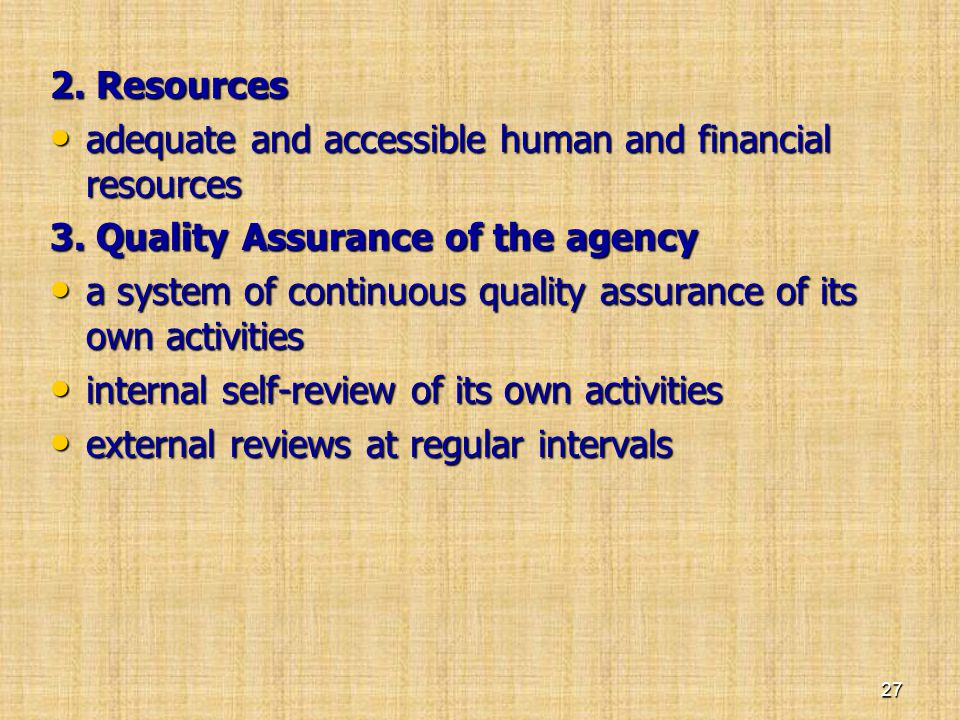 2. Resources adequate and accessible human and financial resources. 3. Quality Assurance of the agency.