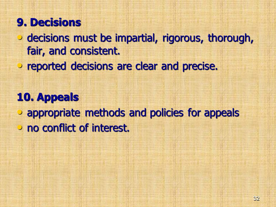 9. Decisions decisions must be impartial, rigorous, thorough, fair, and consistent. reported decisions are clear and precise.