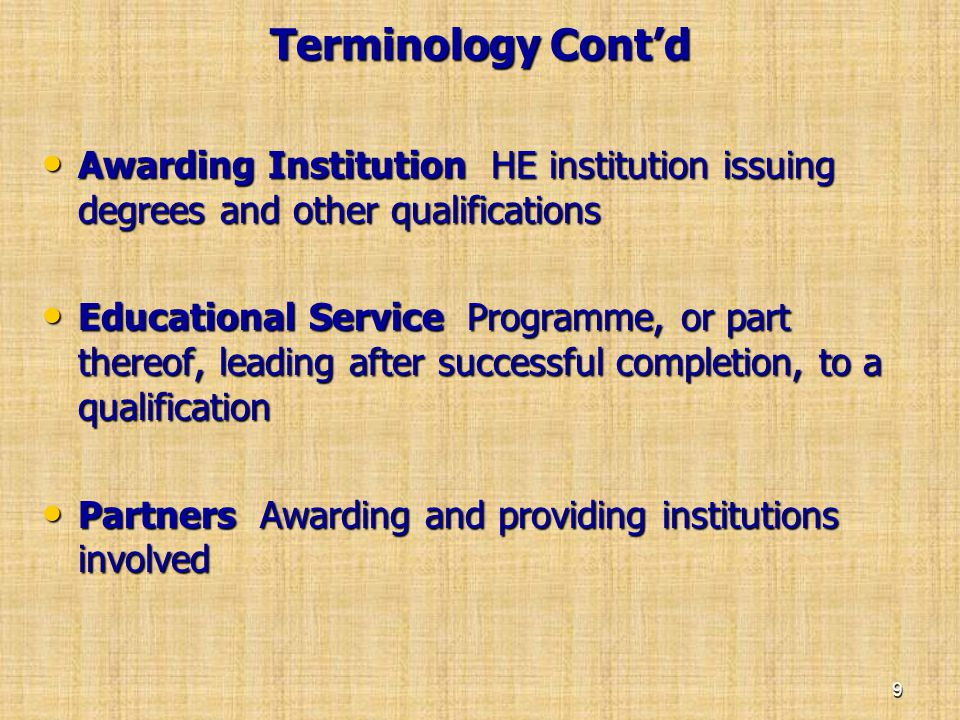 Terminology Cont'd Awarding Institution HE institution issuing degrees and other qualifications.