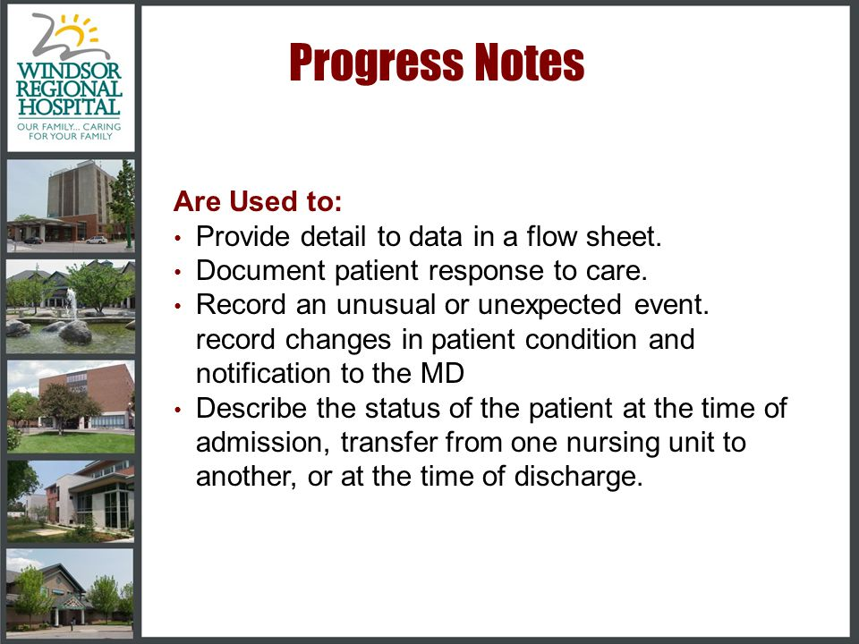 Progress Notes Are Used to: Provide detail to data in a flow sheet.
