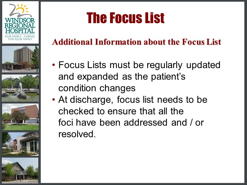 The Focus List Additional Information about the Focus List. Focus Lists must be regularly updated and expanded as the patient's condition changes.