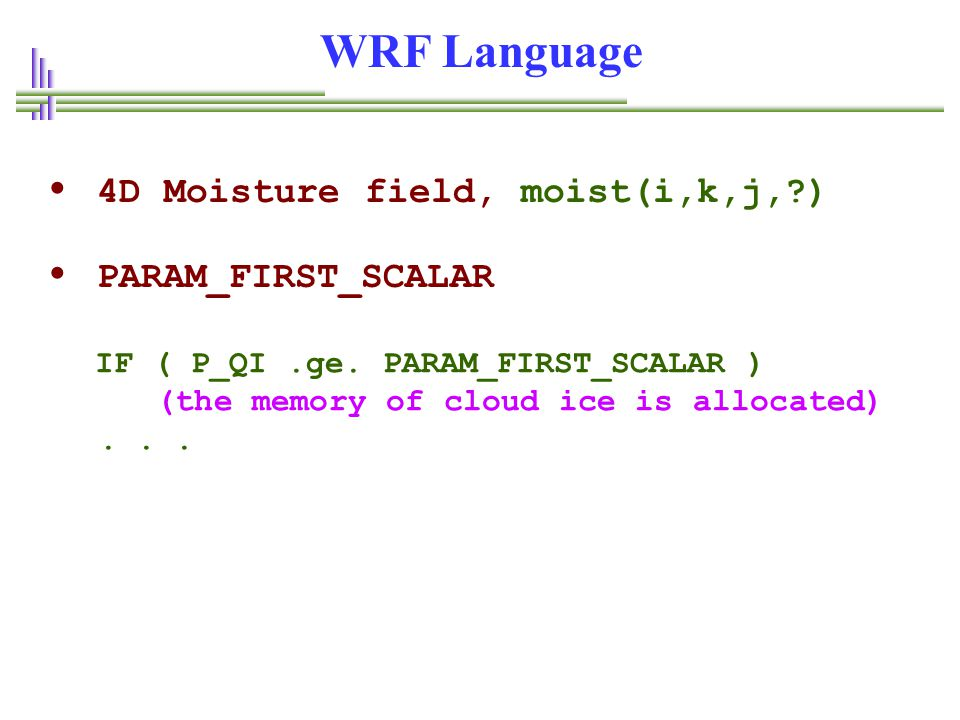 WRF Language • 4D Moisture field, moist(i,k,j, ) • PARAM_FIRST_SCALAR