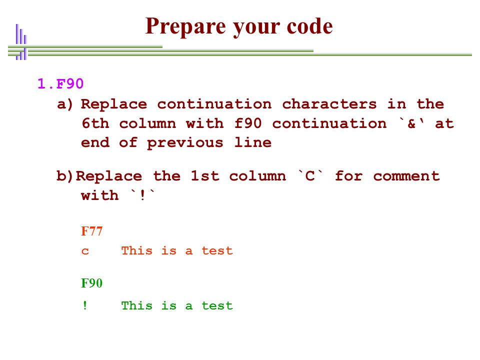 Prepare your code 1.F90. Replace continuation characters in the 6th column with f90 continuation `&' at end of previous line.