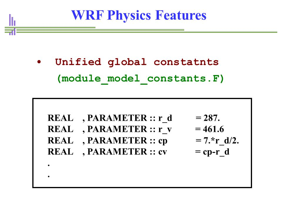 WRF Physics Features • Unified global constatnts