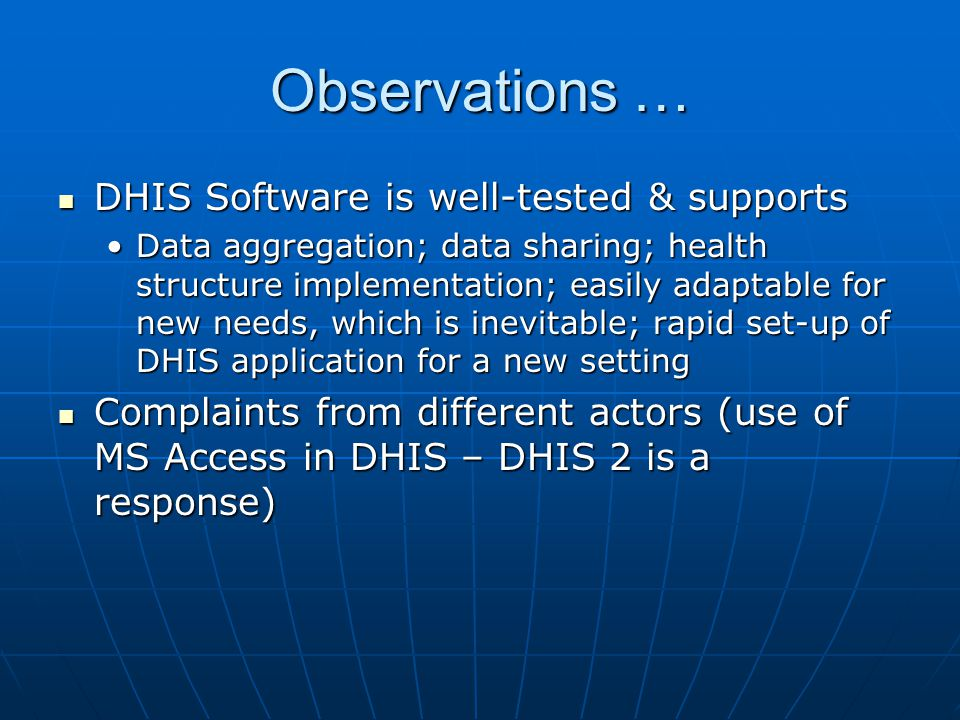 Observations … DHIS Software is well-tested & supports