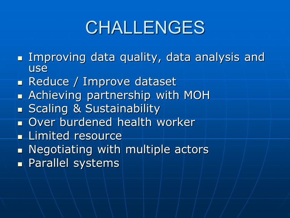 CHALLENGES Improving data quality, data analysis and use