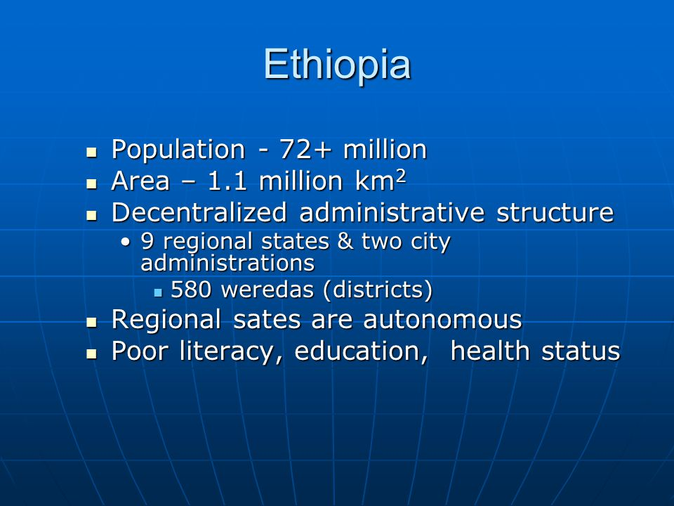 Ethiopia Population - 72+ million Area – 1.1 million km2