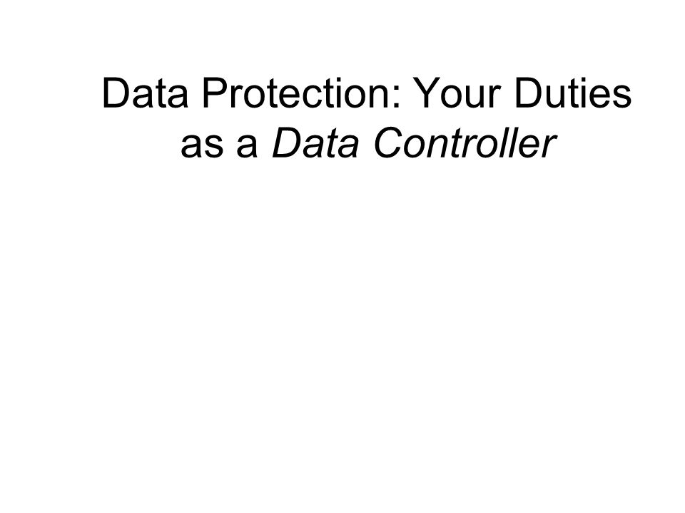 Data Protection: Your Duties as a Data Controller