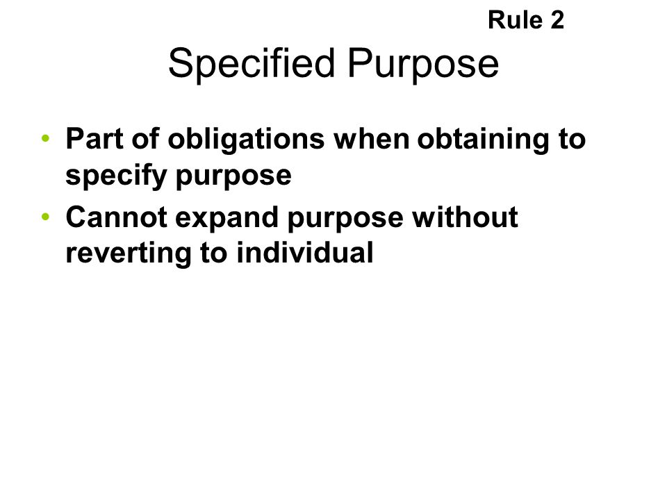 Rule 2 Specified Purpose. Part of obligations when obtaining to specify purpose.