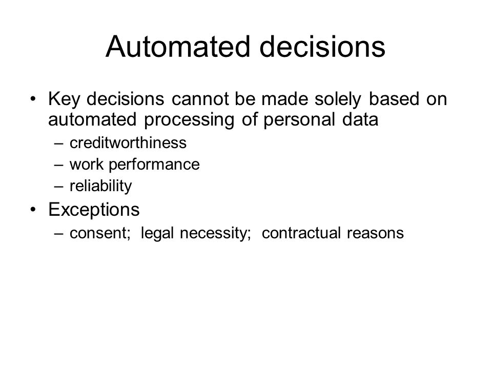 Automated decisions Key decisions cannot be made solely based on automated processing of personal data.