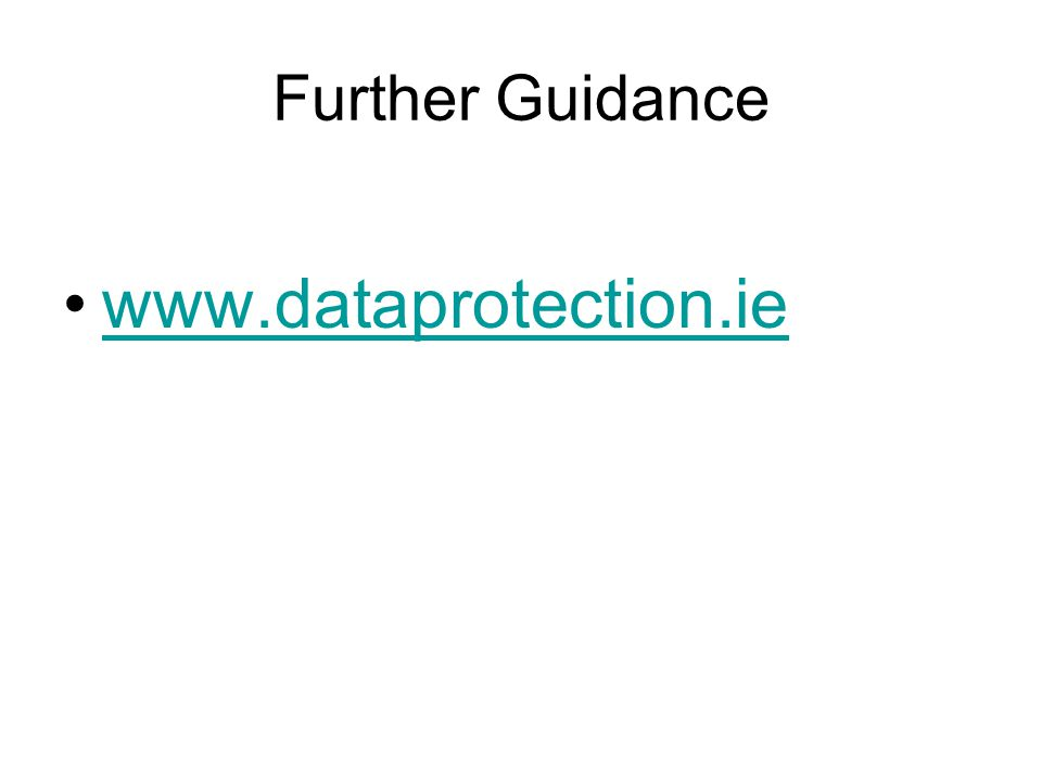 Further Guidance www.dataprotection.ie
