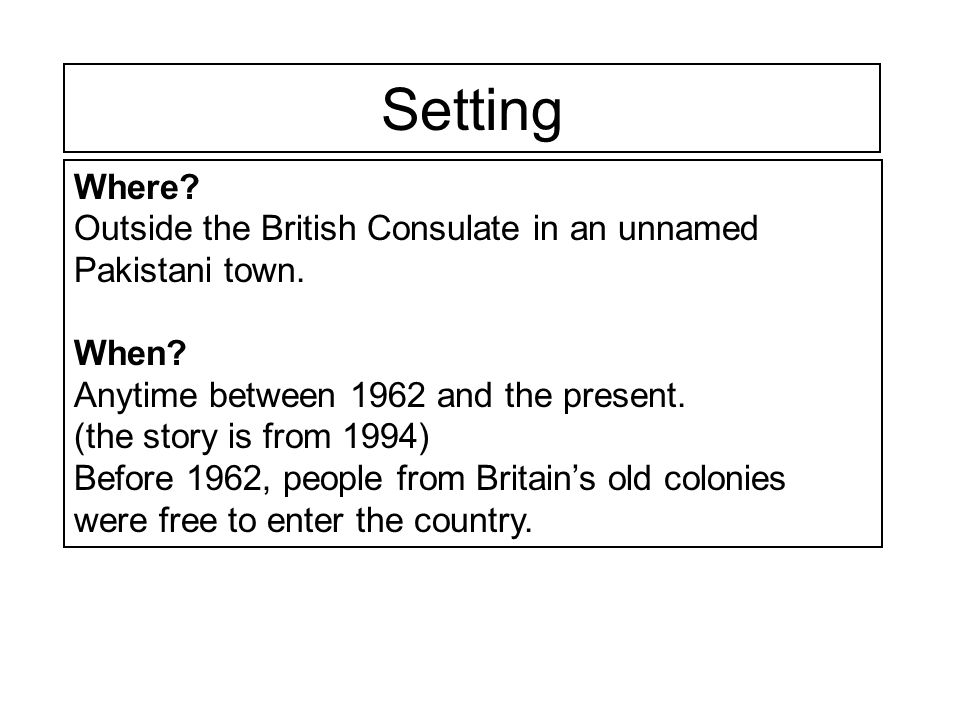 Setting Where Outside the British Consulate in an unnamed Pakistani town. When Anytime between 1962 and the present.