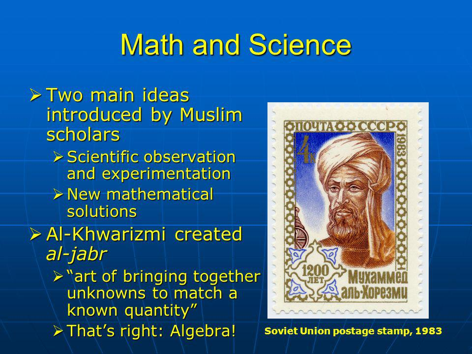Math and Science Two main ideas introduced by Muslim scholars
