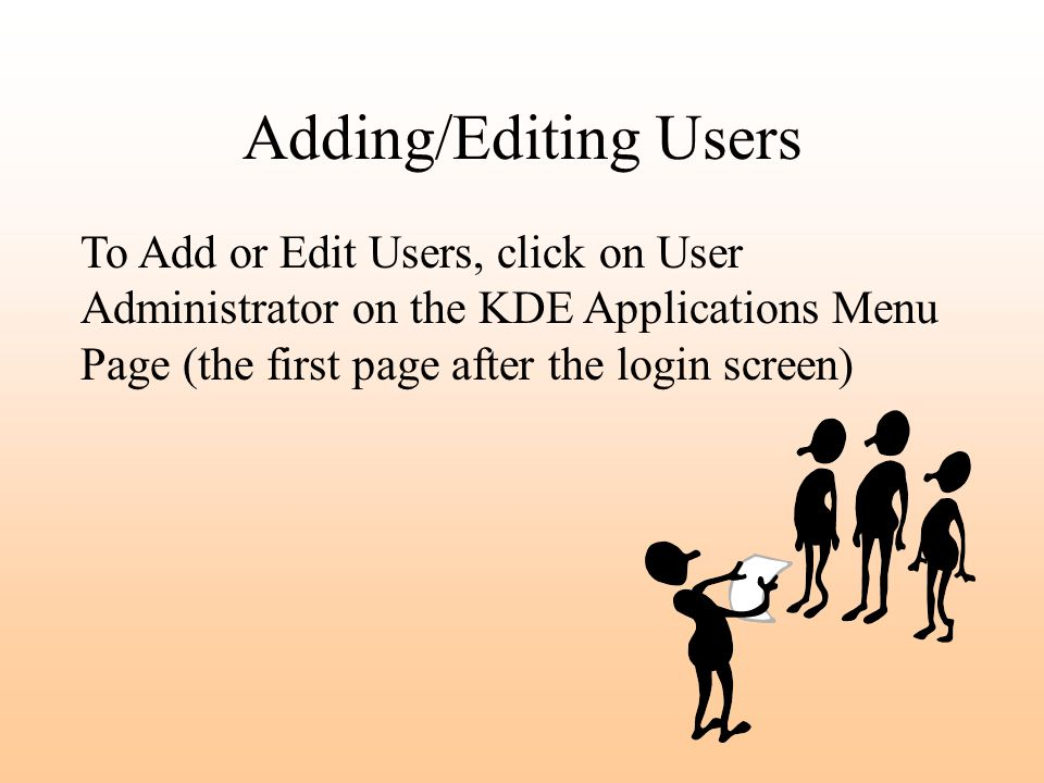 Adding/Editing Users To Add or Edit Users, click on User Administrator on the KDE Applications Menu Page (the first page after the login screen)