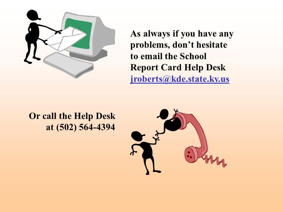 As always if you have any problems, don't hesitate to email the School Report Card Help Desk jroberts@kde.state.ky.us