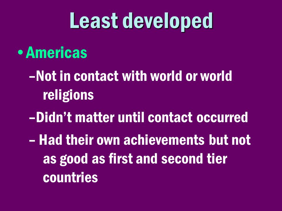 Least developed Americas Not in contact with world or world religions