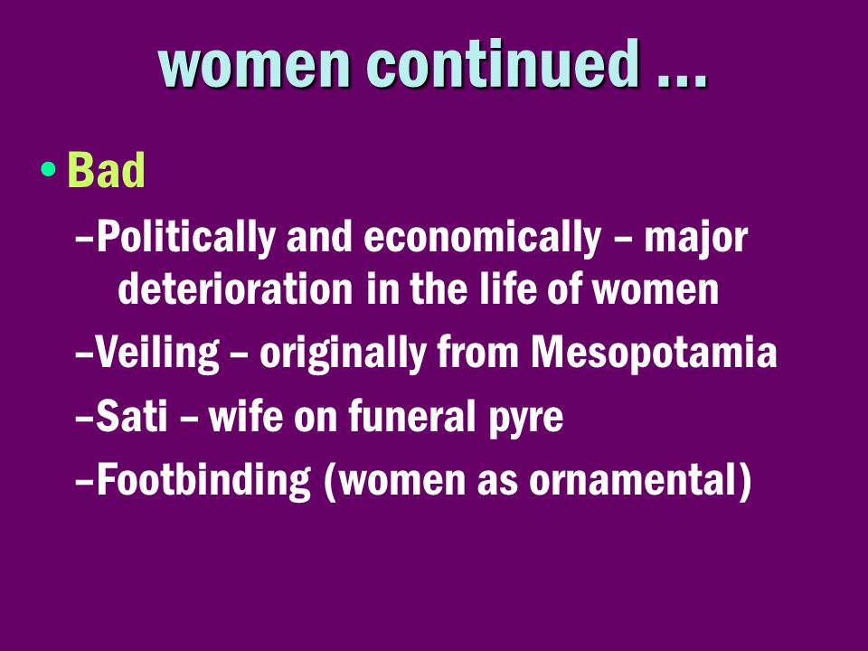 women continued … Bad. Politically and economically – major deterioration in the life of women. Veiling – originally from Mesopotamia.
