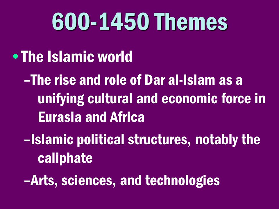 600-1450 Themes The Islamic world