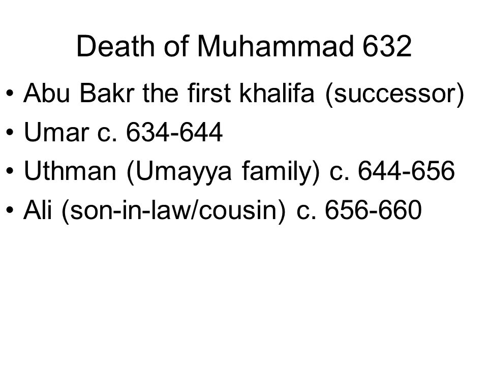 Death of Muhammad 632 Abu Bakr the first khalifa (successor)