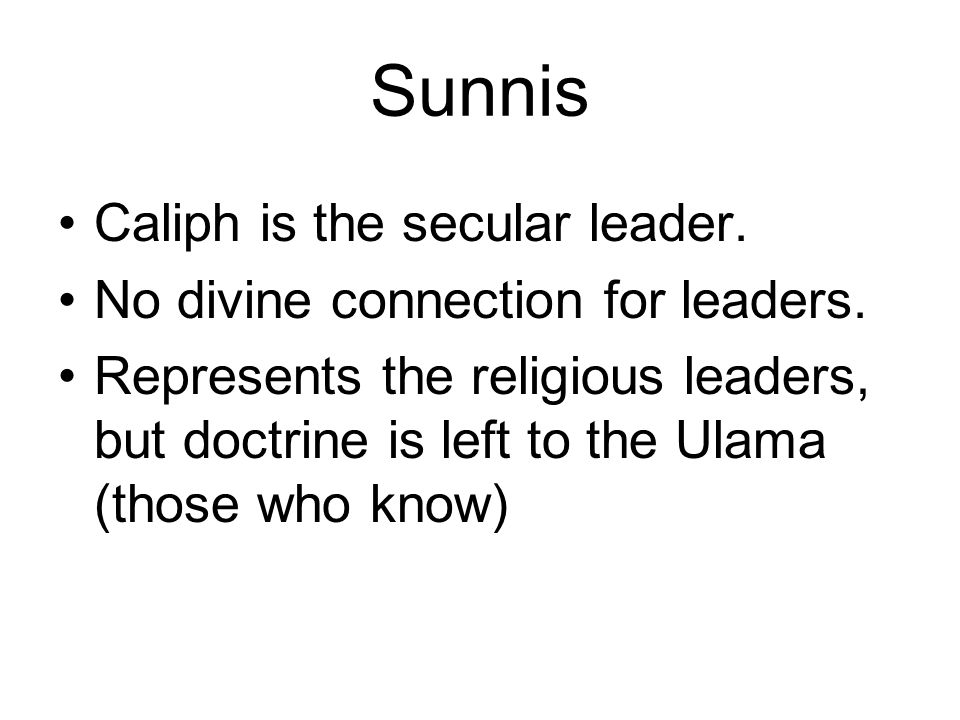 Sunnis Caliph is the secular leader. No divine connection for leaders.