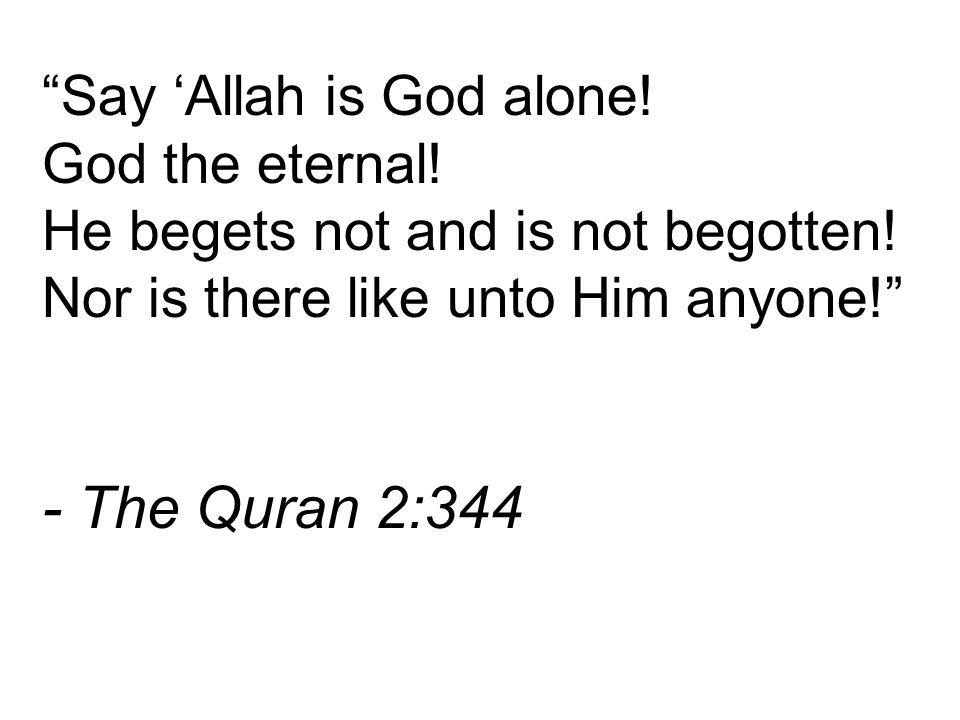 - The Quran 2:344 Say 'Allah is God alone! God the eternal!