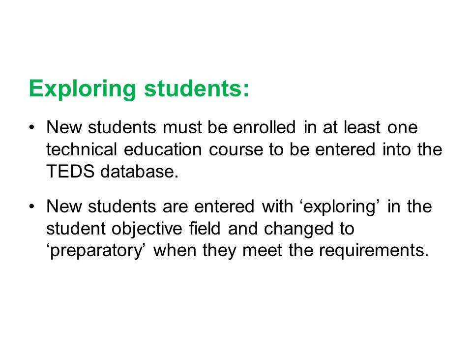 Exploring students: New students must be enrolled in at least one technical education course to be entered into the TEDS database.