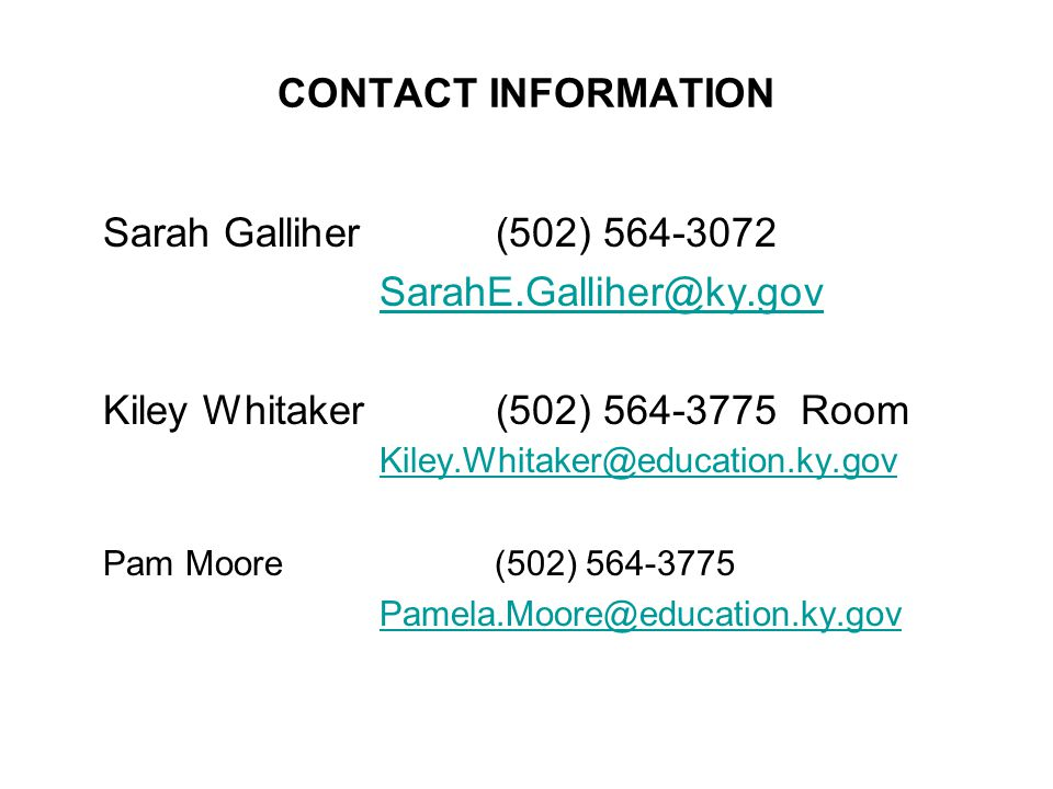 Kiley Whitaker (502) 564-3775 Room Kiley.Whitaker@education.ky.gov