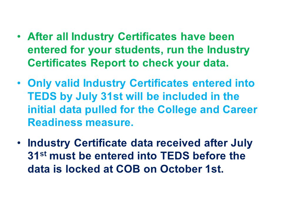 After all Industry Certificates have been entered for your students, run the Industry Certificates Report to check your data.