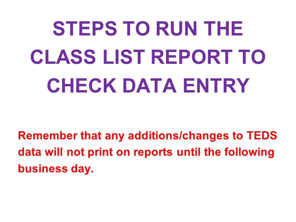 STEPS TO RUN THE CLASS LIST REPORT TO CHECK DATA ENTRY