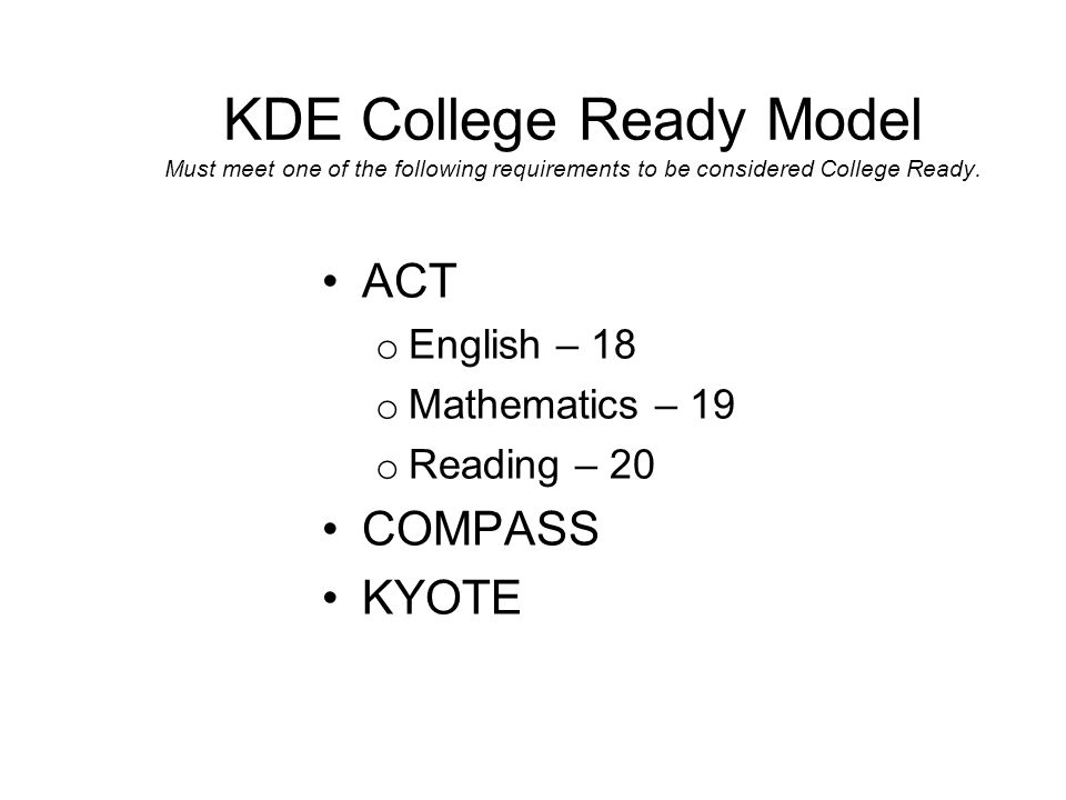 KDE College Ready Model Must meet one of the following requirements to be considered College Ready.