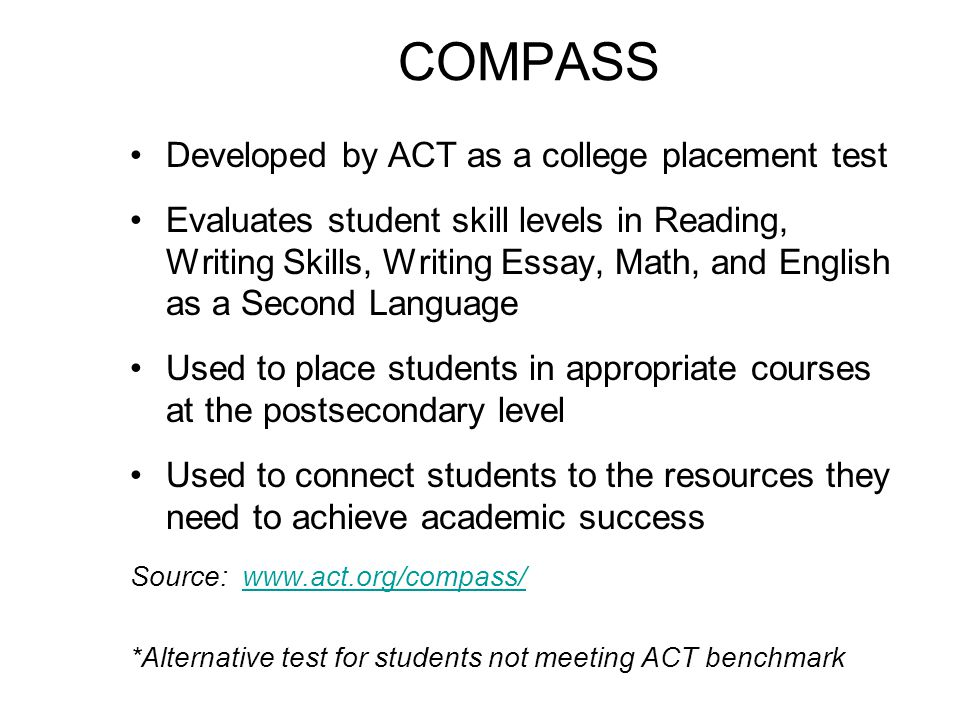 COMPASS Developed by ACT as a college placement test