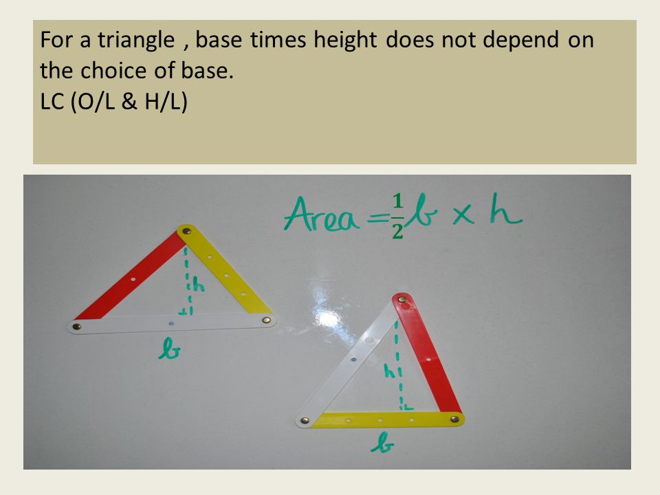 For a triangle , base times height does not depend on the choice of base.