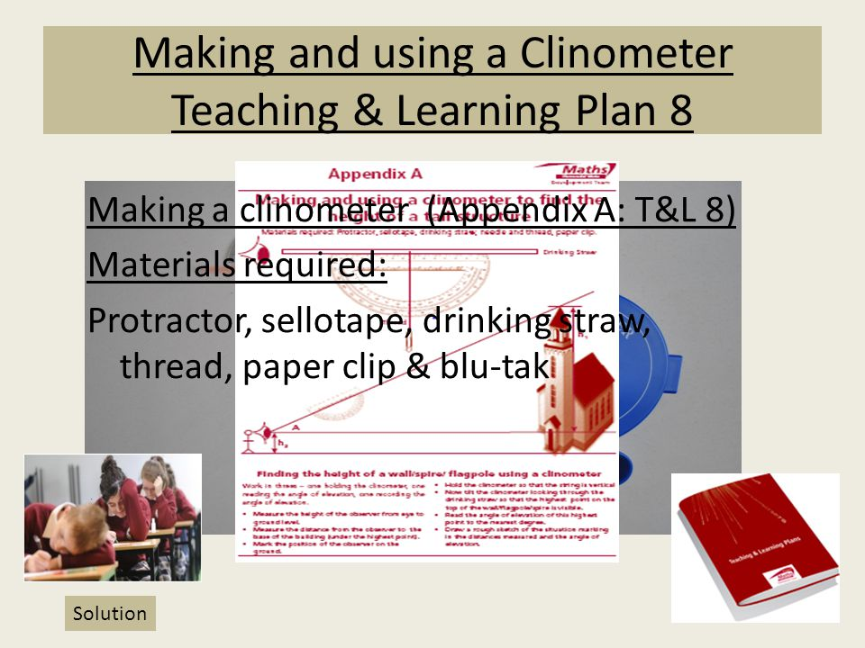 Making and using a Clinometer Teaching & Learning Plan 8