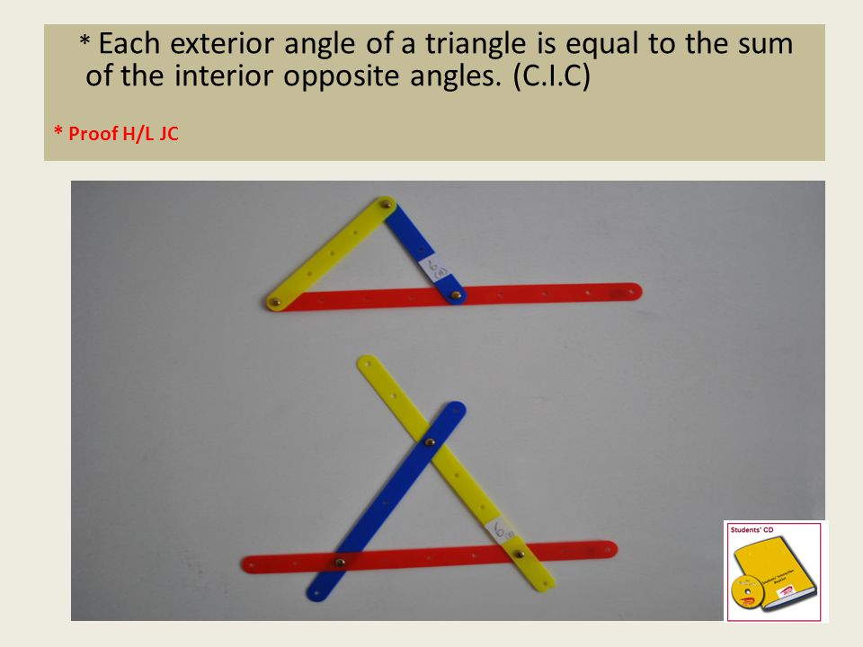 * Each exterior angle of a triangle is equal to the sum of the interior opposite angles. (C.I.C)