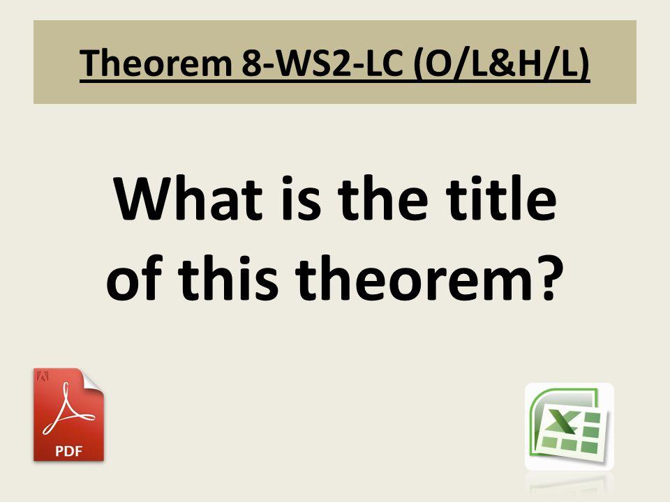Theorem 8-WS2-LC (O/L&H/L)