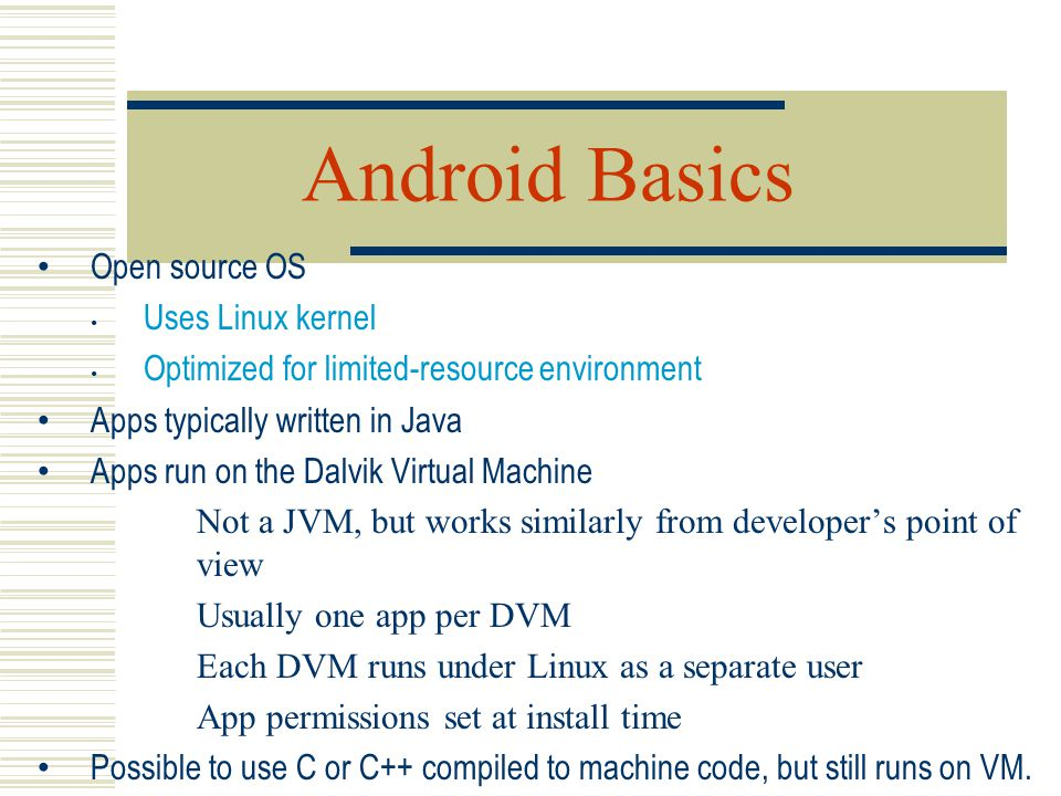 Android Basics Open source OS Uses Linux kernel